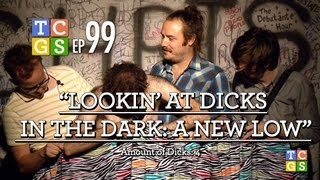 [Public Access] TCGS #99 - Lookin' at Dicks for an Hour: A New Low