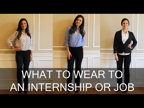 What to Wear to Your Internship or Job: How to Dress in the Workplace