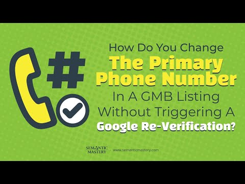 How Do You Change The Primary Phone Number In The GMB Listing Without Triggering A Google Re verific