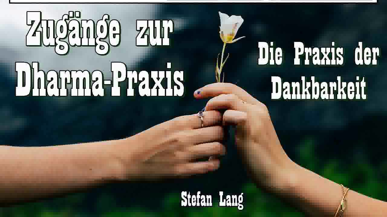 Zugänge zur Dharma Praxis - Die Praxis der Dankbarkeit - Stefan Lang ...