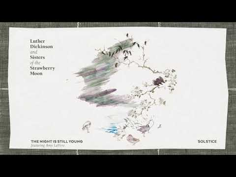 """Luther Dickinson And Sisters Of The Strawberry Moon - """"The Night Is Still Young"""" Ft. Amy LaVere"""