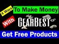 4 Best Ways To Make Money With Gearbest | Get Free Product For Review