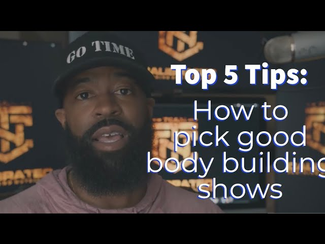 Top 5 Tips: How To Pick Good Bodybuilding Shows