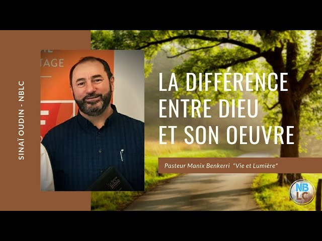 Prédication - La différence entre Dieu et son Oeuvre - Pasteur Manix Benkerri