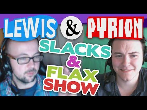 Pyrion and Lewis: Slacks and Flax Show [Livestream Highlight]