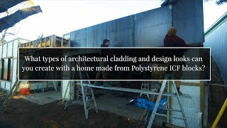 What types of architectural cladding and design looks can you create with a home made from ICF?