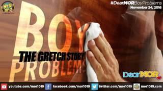 "Dear MOR: ""Boy Problems"" The Gretch Story 11-24-16"