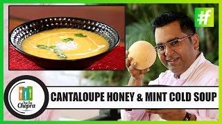 How To Make Cantaloupe Honey And Mint Cold Soup | Ajay Chopra