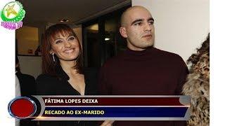 FÁTIMA LOPES DEIXA  RECADO AO EX-MARIDO