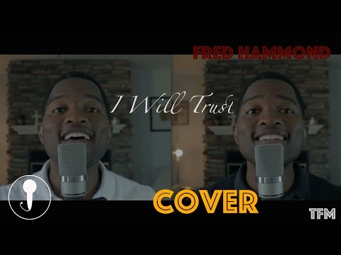 I Will Trust (Cover) Fred Hammond