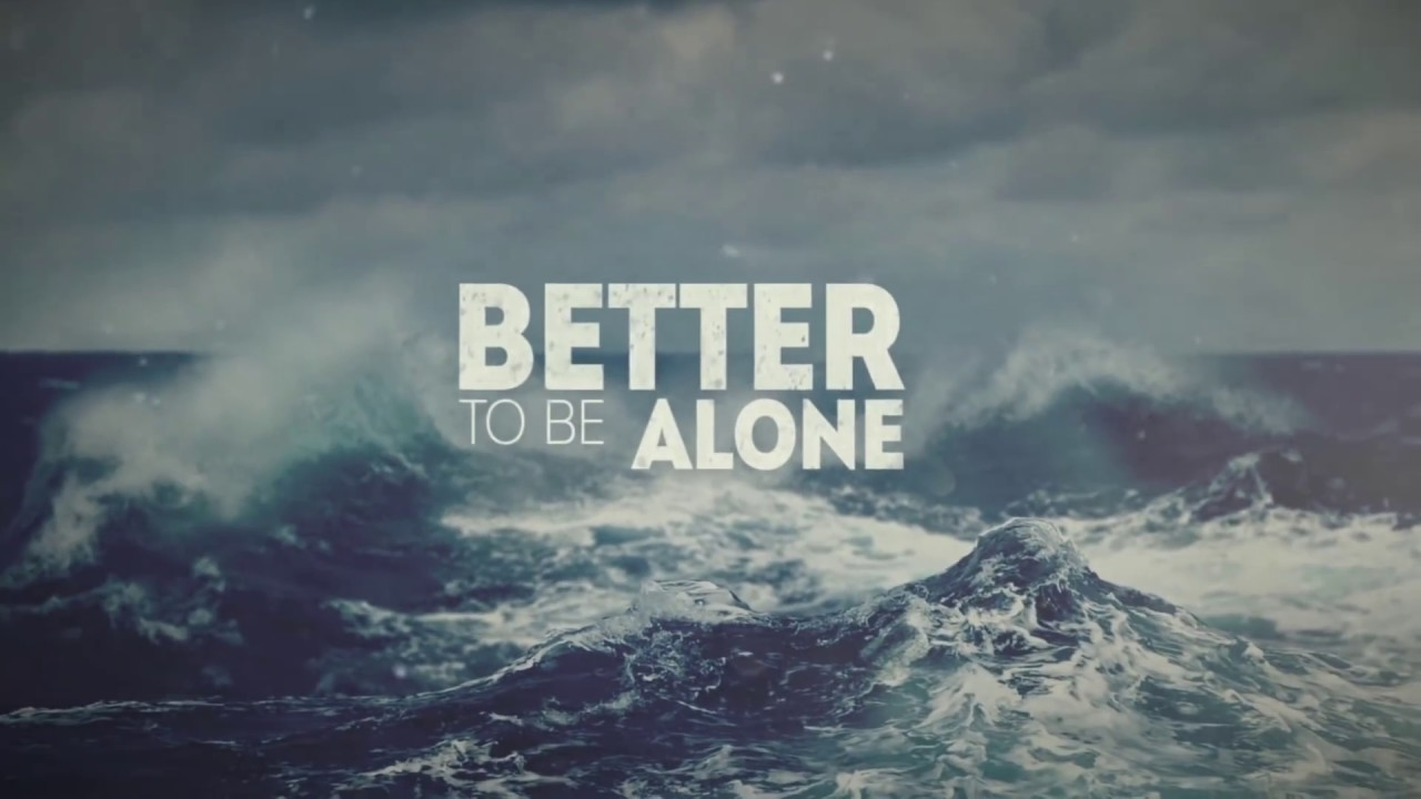 Better To Be Alone Quotes, Quotations & Sayings 2018