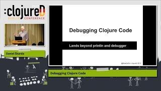 "clojureD 2017: ""Debugging Clojure Code"" by Daniel Škarda"