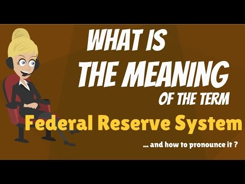 What is FEDERAL RESERVE SYSTEM? What does FEDERAL RESERVE SYSTEM mean?