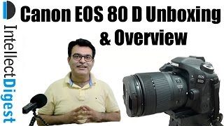 Canon EOS 80D Unboxing & Hands On Review With Video & Still Camera Samples | Intellect Digest