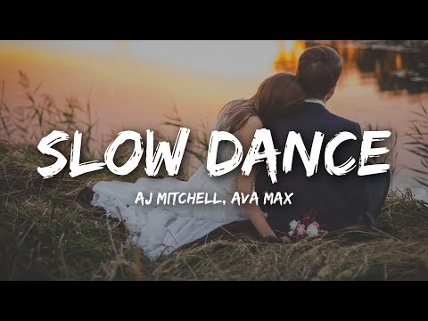 AJ Mitchell - Slow Dance  ft Ava Max