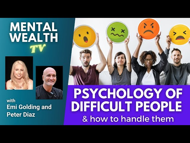 Exploring The Psychology of Difficult People and How To Deal with Them
