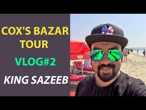 COX'S BAZAR TOUR | Vlog 2 | KING SAZEEB