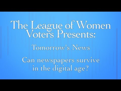 The League of Women Voters Presents: Tomorrow's News - Can Newspapers Survive in the Digital Age?