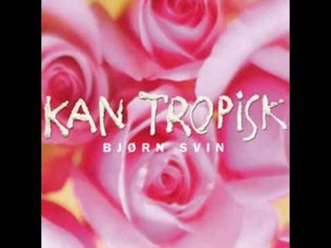 Bjørn Svin - Kan & Vil (Kan Tropisk 2001)