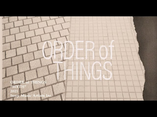 ORDER of THINGS「Sixth」MUSIC VIDEO