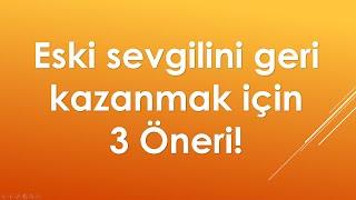 ESKİ SEVGİLİNİ GERİ KAZANMAK İÇİN 3 ÖNERİ - www.ask-acisi-kocu.com