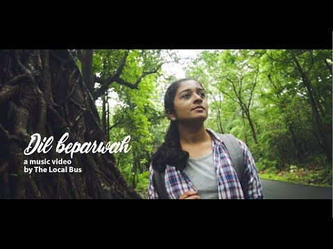 Dil beparwah | Music video | Travel | The Local Bus | Ankur Tewari & Prateek Kuhad