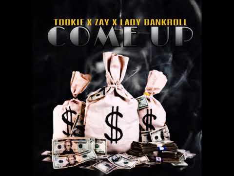 Tookie - Come Up ft  Zay X Lady Bankroll
