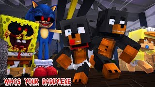 Minecraft WHOS YOUR DADDY.EXE!! - SONIC.EXE & SPONGEBOB.EXE TRY TO KILL THE BABIES