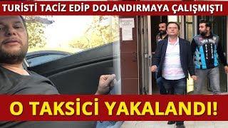 Turisti Taciz Edip Dolandırmaya Çalışan Taksici Yakalandı