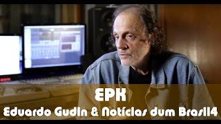 Eduardo Gudin & Notícias dum Brasil4 -  EPK