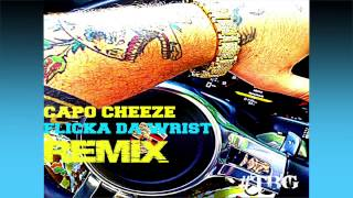 Chedda Da Connect  - Flicka Da Wrist ft. Capo Cheeze (Remix)