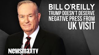 Bill O'Reilly Says Trump Doesn't Deserve Negative Press Over UK Visit