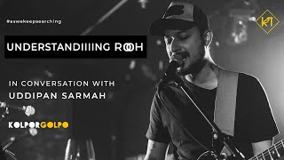 Gambar cover UNDERSTANDIIIING R❍❍H | In Conversation with Uddipan Sarmah | aswekeepsearching | ROOH