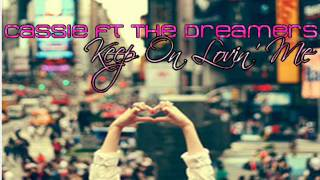 Cassie Ft The Dreamers - Keep On Lovin Me (+download)