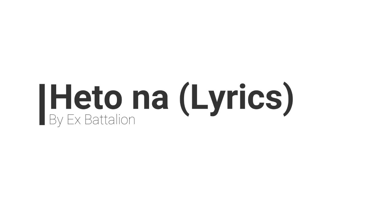 Heto na By: Ex Battalion (Lyrics)