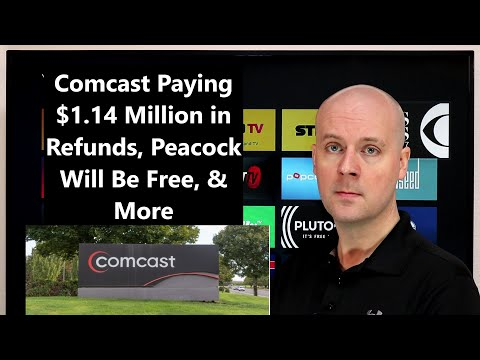 CCT - Comcast Paying $1.14 Million In Refunds, Peacock Will Be Free, & More