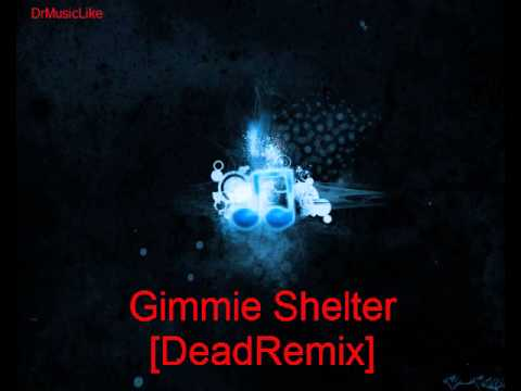 Gimmie Shelter [Dead Remix by ME] [Dupstep]