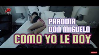 Don Miguelo - Como yo le doy parodia JR INN