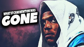 What If Cam Newton Was Gone ???