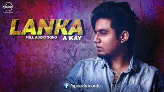 Lanka ( Full Audio Song ) | A Kay | Punjabi Song Collection | Speed Records