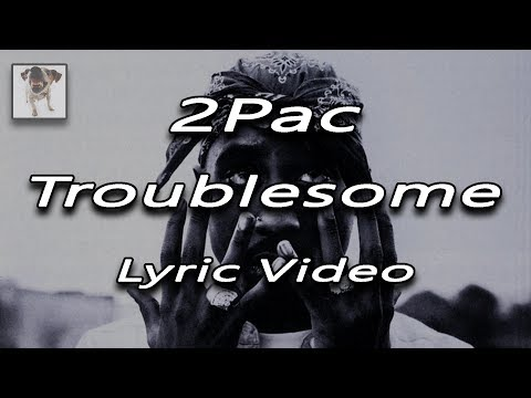 2PAC - Troublesome (Lyrics On Screen Video)