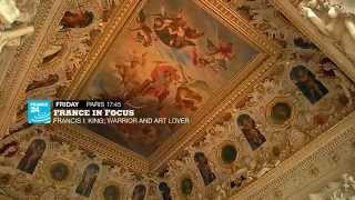 France in Focus - Francis 1st: king, warrior and art lover