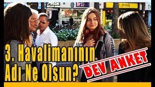 DEV ANKET: İstanbul Yeni Havalimanı'nın Adı Ne Olsun?