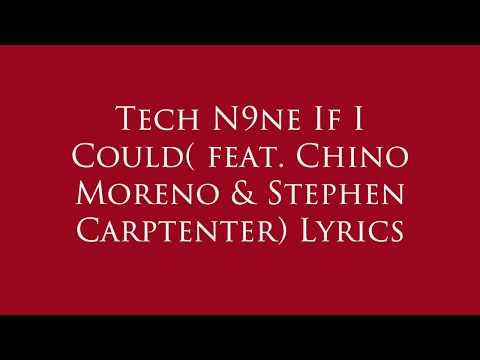 Tech N9ne If I Could feat  Chino Moreno & Stephen Carptenter Lyrics
