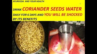 DRINK CORIANDER SEED WATER DAILY FOR 6 DAYS AND YOU WILL BE SHOCKED BY ITS BENEFITS