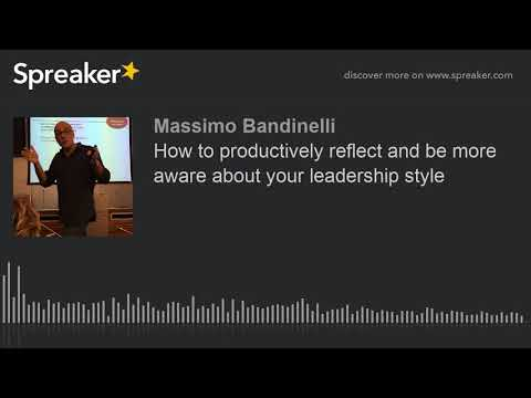 How to productively reflect and be more aware about your leadership style