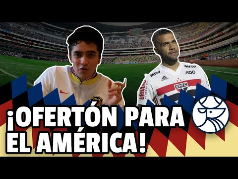 ÚLTIMA INFORMACIÓN DEL AMÉRICA: ¿Dani Alves y Willian a Coapa? | El sucesor de Renato Ibarra