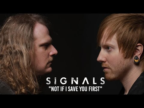 """Signals - """"Not If I Save You First"""""""