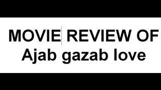 Ajab gazab love - movie review by me
