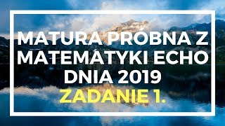 ECHO DNIA marzec 2019 - Zadanie 1. - Matura podstawowa z matematyki